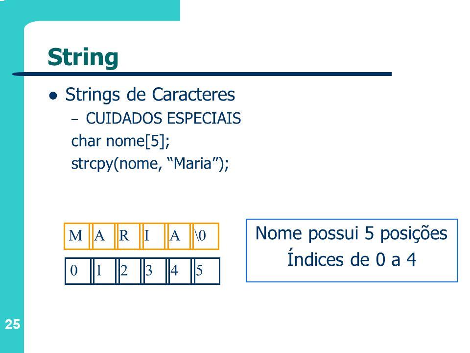 String Strings de Caracteres Nome possui 5 posições Índices de 0 a 4