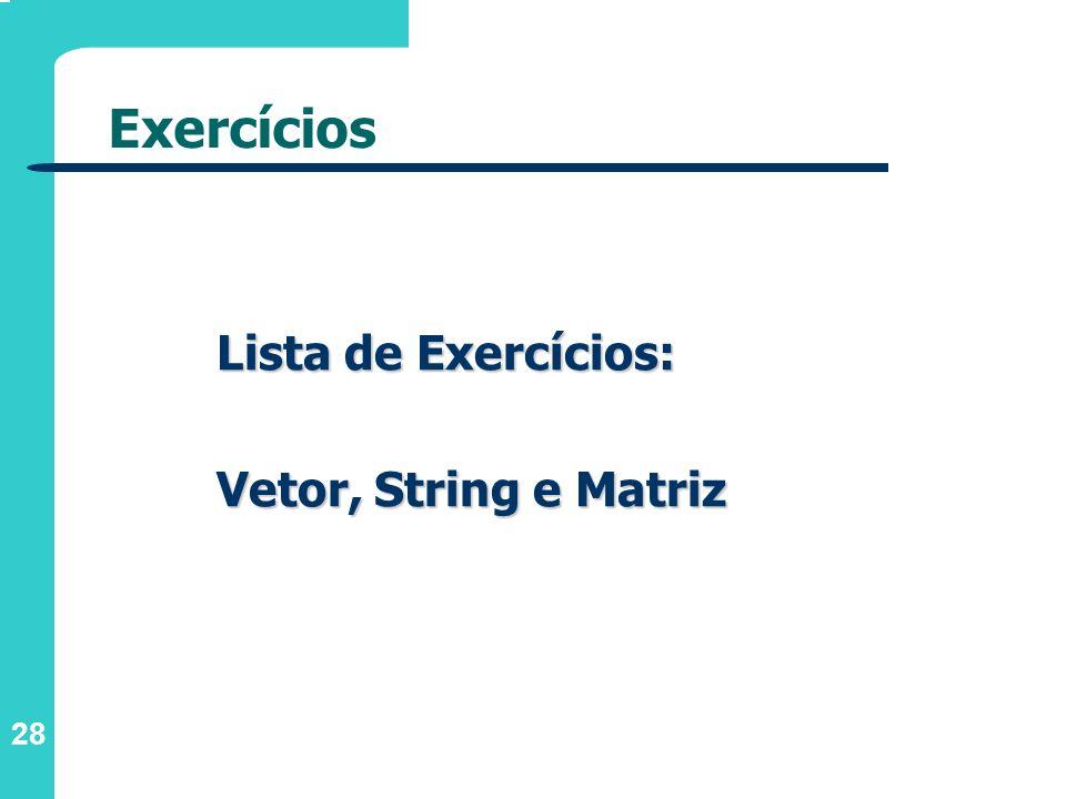 Exercícios Lista de Exercícios: Vetor, String e Matriz