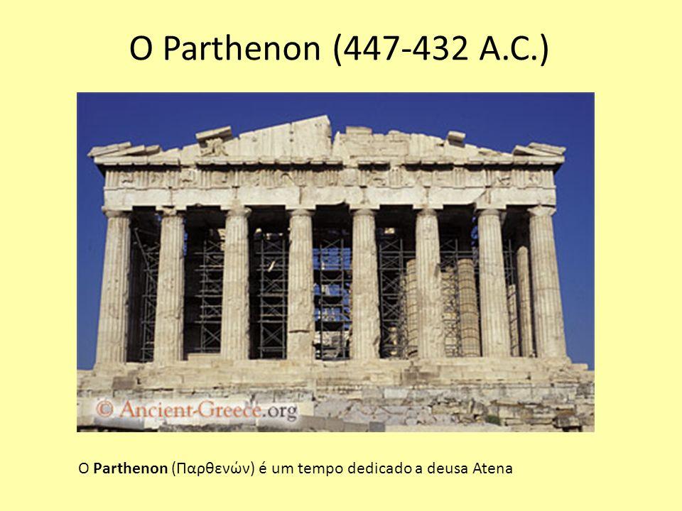 O Parthenon (447-432 A.C.) O Parthenon (Παρθενών) é um tempo dedicado a deusa Atena
