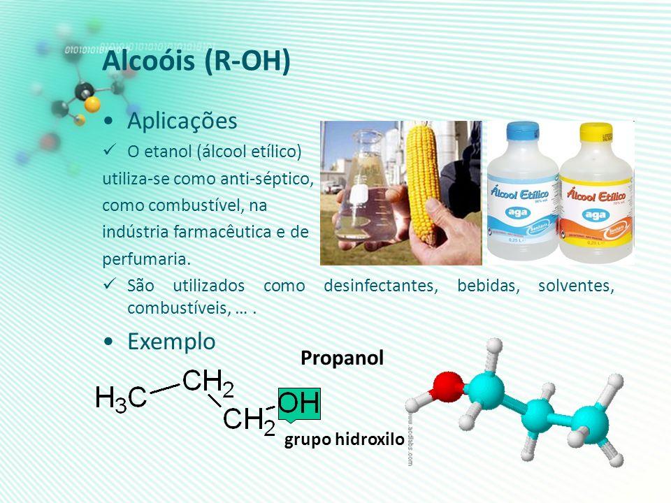Alcoóis (R-OH) Aplicações Exemplo Propanol O etanol (álcool etílico)