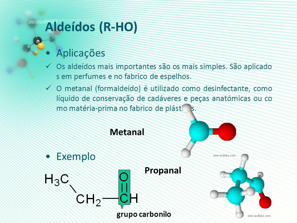 Aldeídos (R-HO) Aplicações Exemplo Metanal Propanal