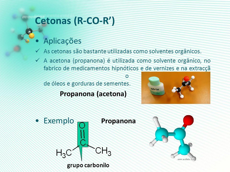 Cetonas (R-CO-R') Aplicações Exemplo Propanona (acetona) Propanona