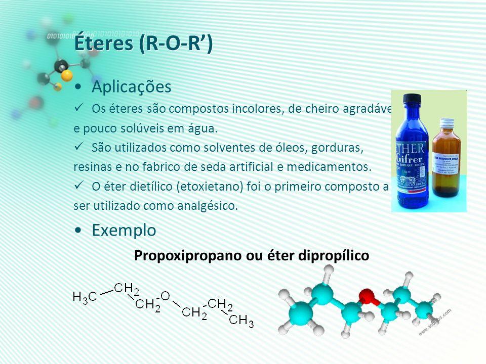 Éteres (R-O-R') Aplicações Exemplo Propoxipropano ou éter dipropílico