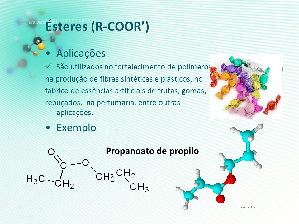 Ésteres (R-COOR') Aplicações Exemplo Propanoato de propilo