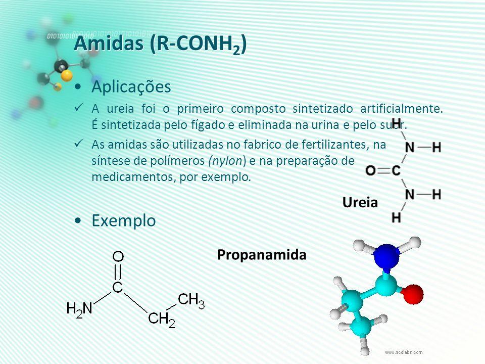 Amidas (R-CONH2) Aplicações Exemplo Ureia Propanamida