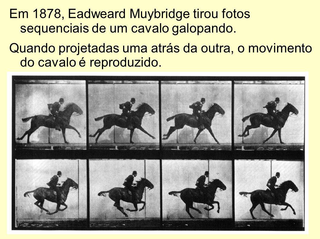 Em 1878, Eadweard Muybridge tirou fotos sequenciais de um cavalo galopando.