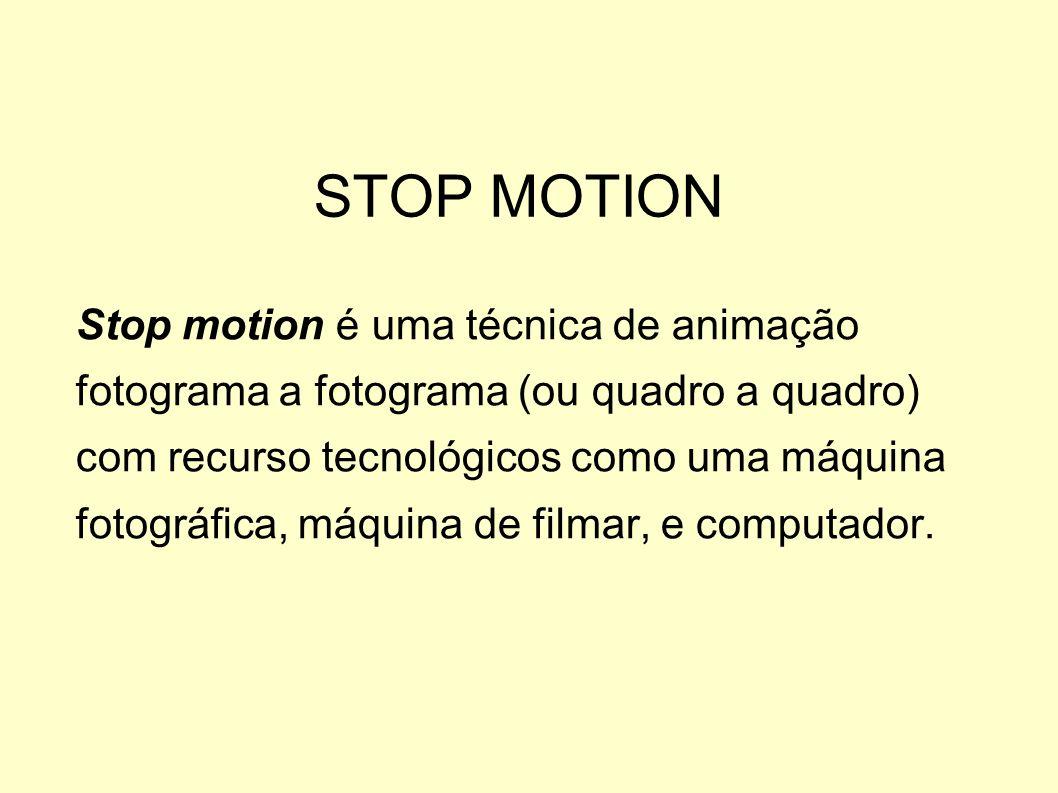 STOP MOTION Stop motion é uma técnica de animação