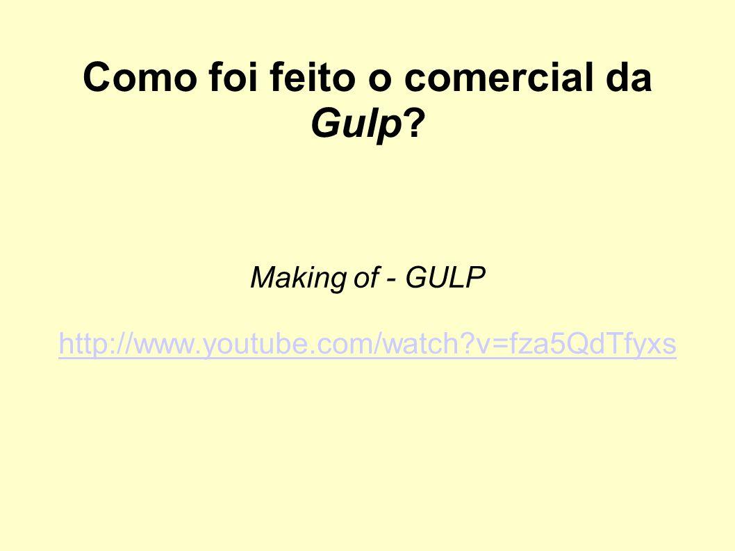 Como foi feito o comercial da Gulp