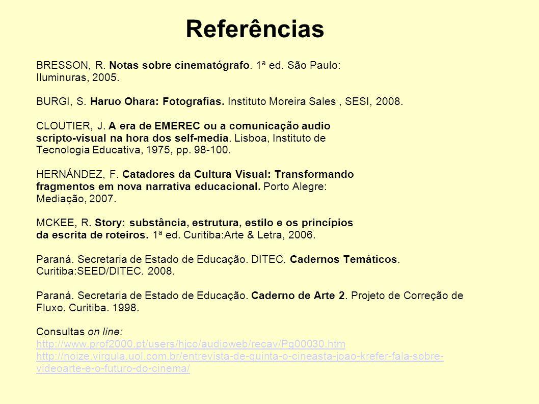 Referências BRESSON, R. Notas sobre cinematógrafo. 1ª ed. São Paulo:
