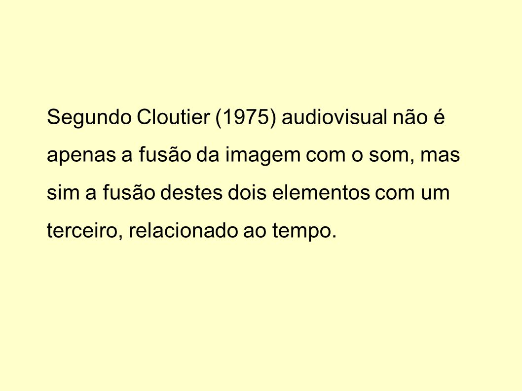 Segundo Cloutier (1975) audiovisual não é