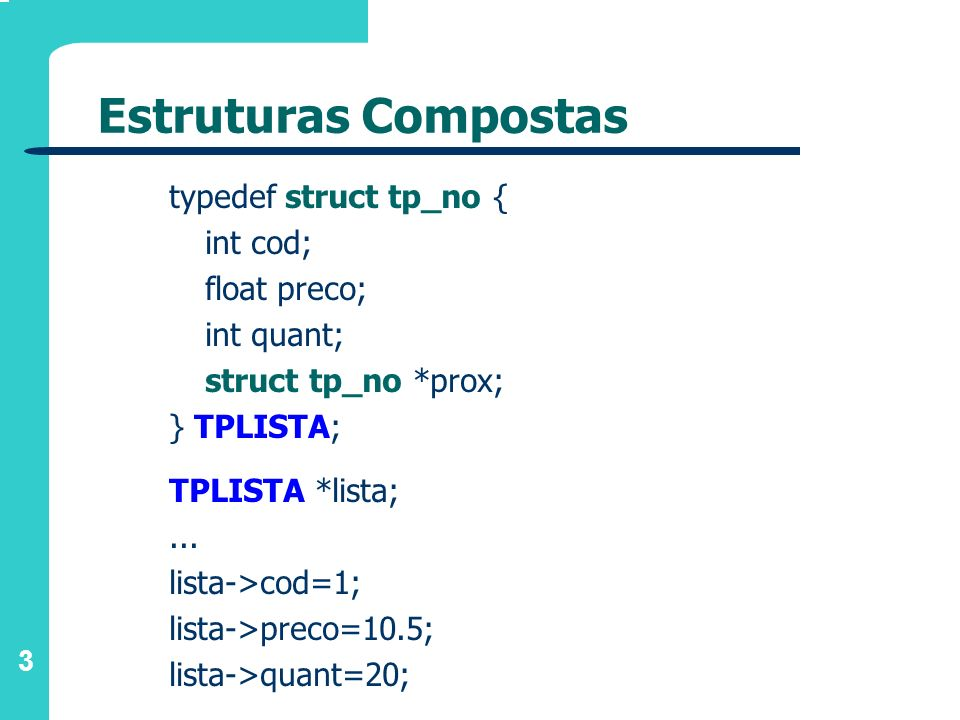 Estruturas Compostas typedef struct tp_no { int cod; float preco;