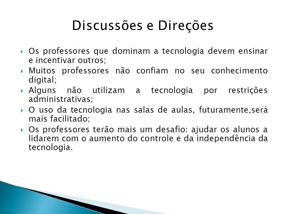 Discussões e Direções Os professores que dominam a tecnologia devem ensinar e incentivar outros;