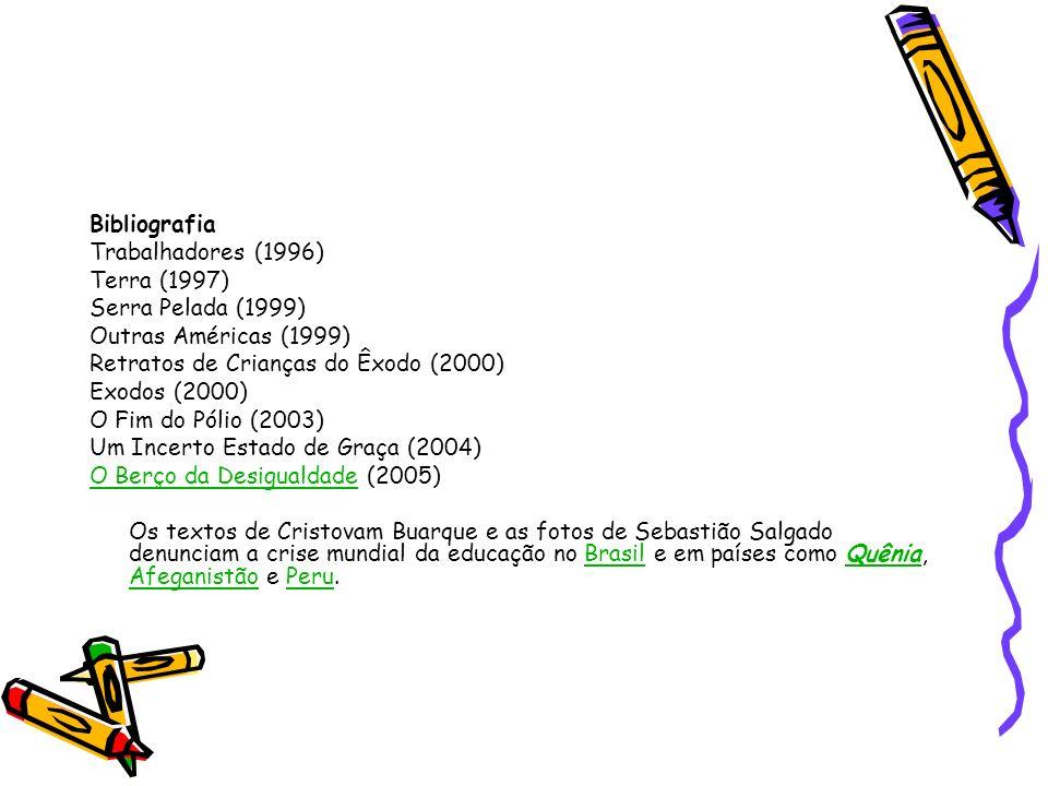 Bibliografia Trabalhadores (1996) Terra (1997) Serra Pelada (1999) Outras Américas (1999) Retratos de Crianças do Êxodo (2000)