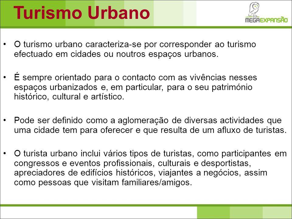 Turismo Urbano O turismo urbano caracteriza-se por corresponder ao turismo efectuado em cidades ou noutros espaços urbanos.