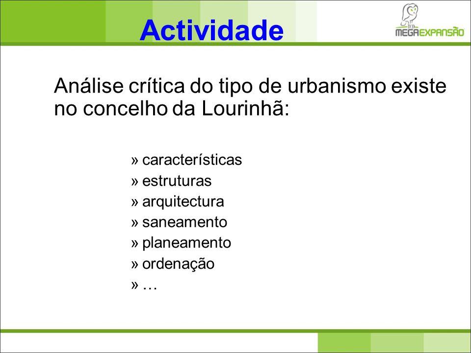 Actividade Análise crítica do tipo de urbanismo existe no concelho da Lourinhã: características. estruturas.