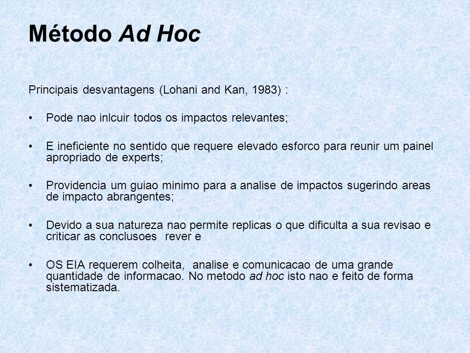 Método Ad Hoc Principais desvantagens (Lohani and Kan, 1983) :