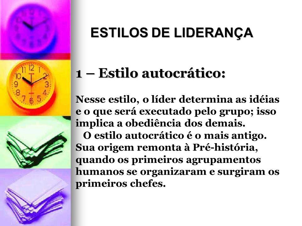 ESTILOS DE LIDERANÇA 1 – Estilo autocrático: