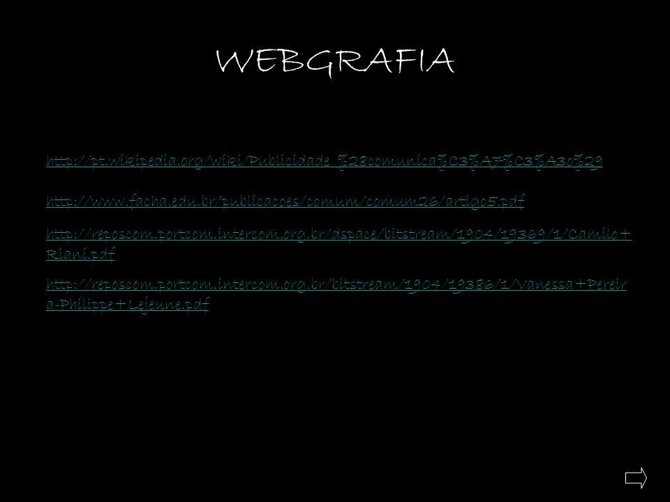 WEBGRAFIA http://pt.wikipedia.org/wiki/Publicidade_%28comunica%C3%A7%C3%A3o%29. http://www.facha.edu.br/publicacoes/comum/comum26/artigo5.pdf.