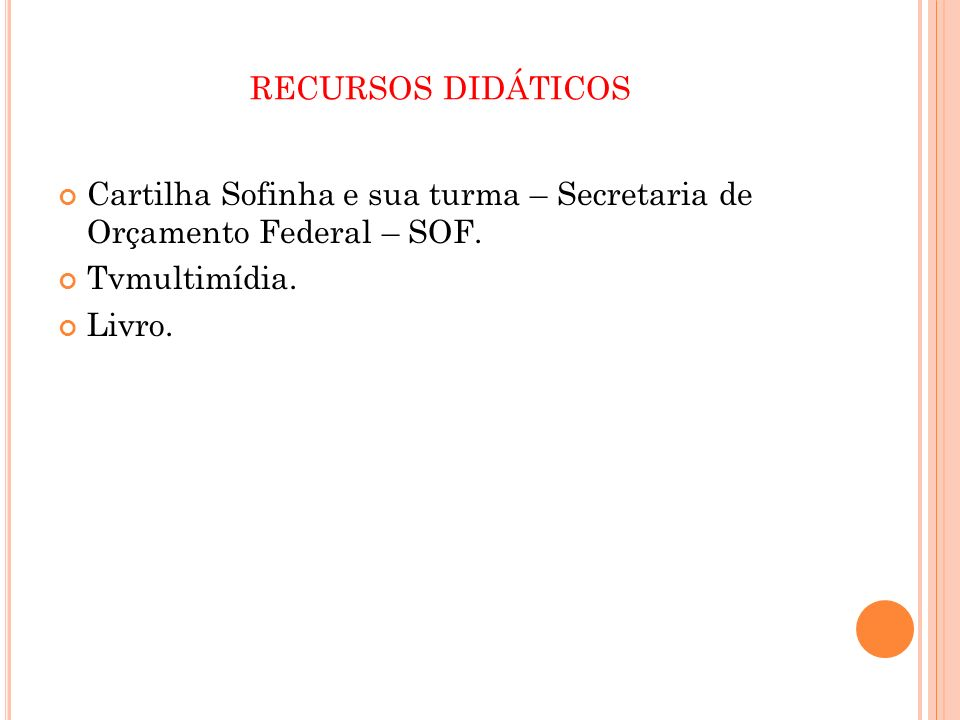 RECURSOS DIDÁTICOS Cartilha Sofinha e sua turma – Secretaria de Orçamento Federal – SOF. Tvmultimídia.