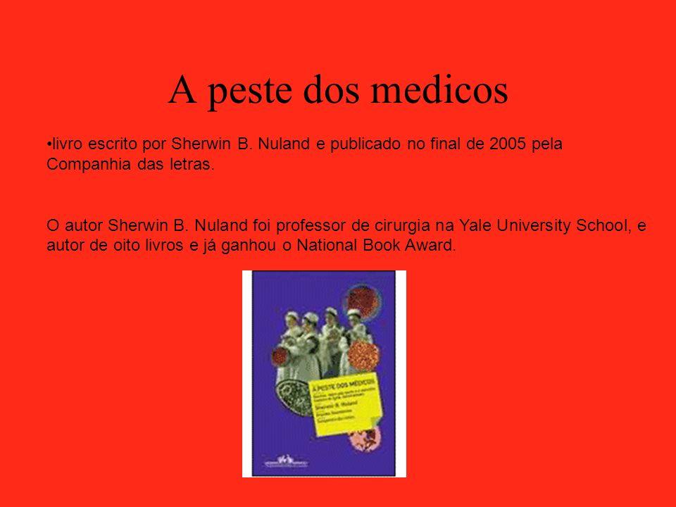 A peste dos medicos livro escrito por Sherwin B. Nuland e publicado no final de 2005 pela Companhia das letras.