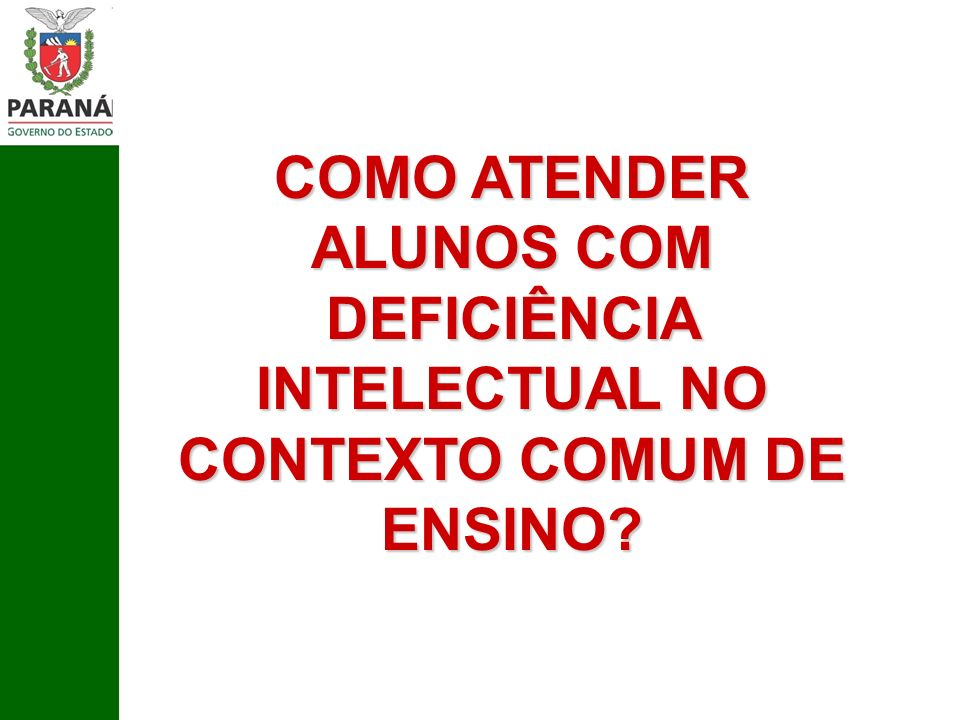 COMO ATENDER ALUNOS COM DEFICIÊNCIA INTELECTUAL NO CONTEXTO COMUM DE ENSINO