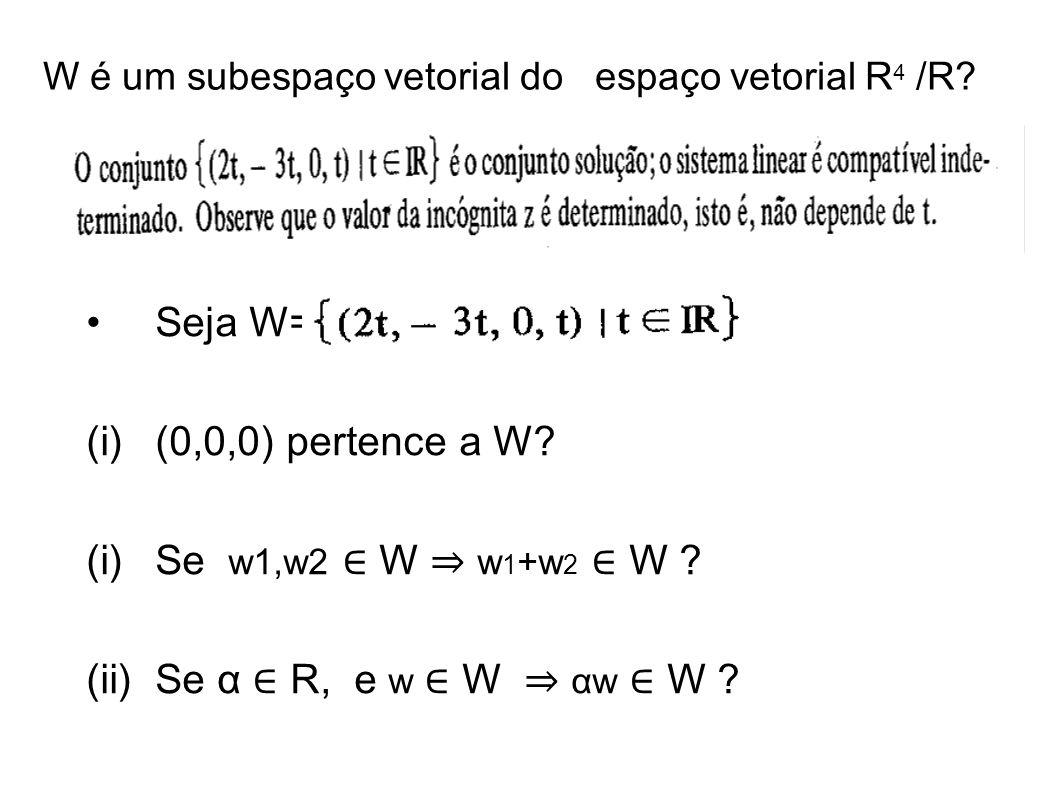 W é um subespaço vetorial do espaço vetorial R4 /R