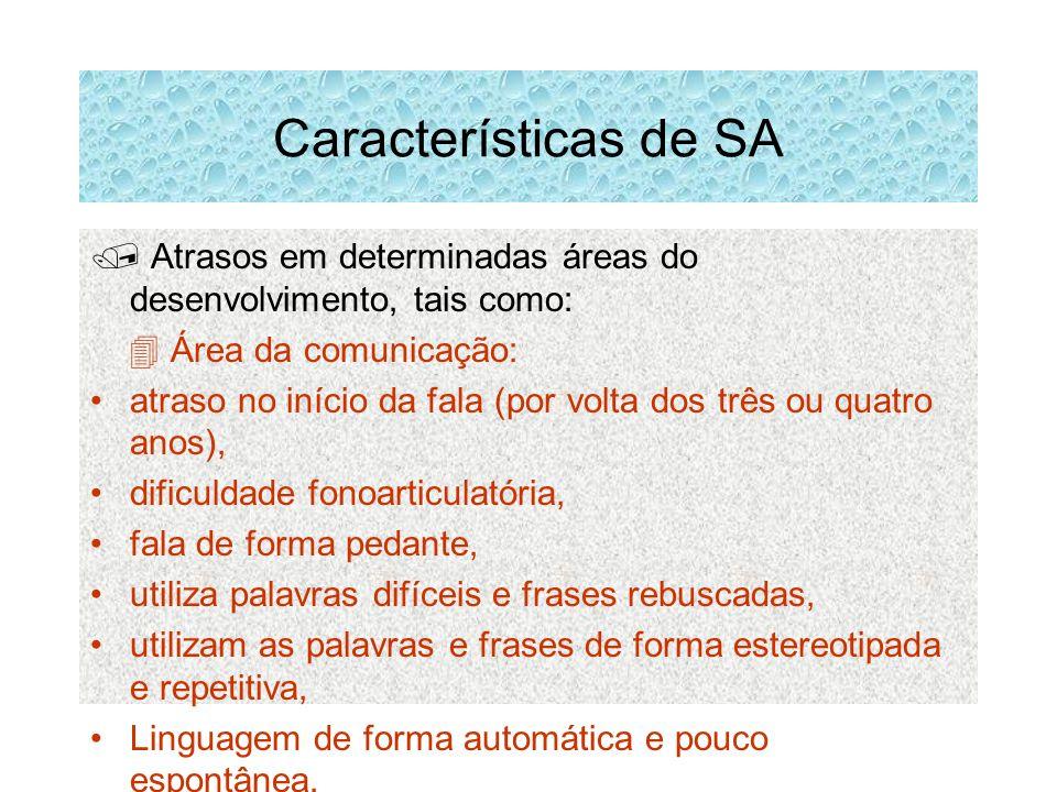 Características de SA  Atrasos em determinadas áreas do desenvolvimento, tais como:  Área da comunicação: