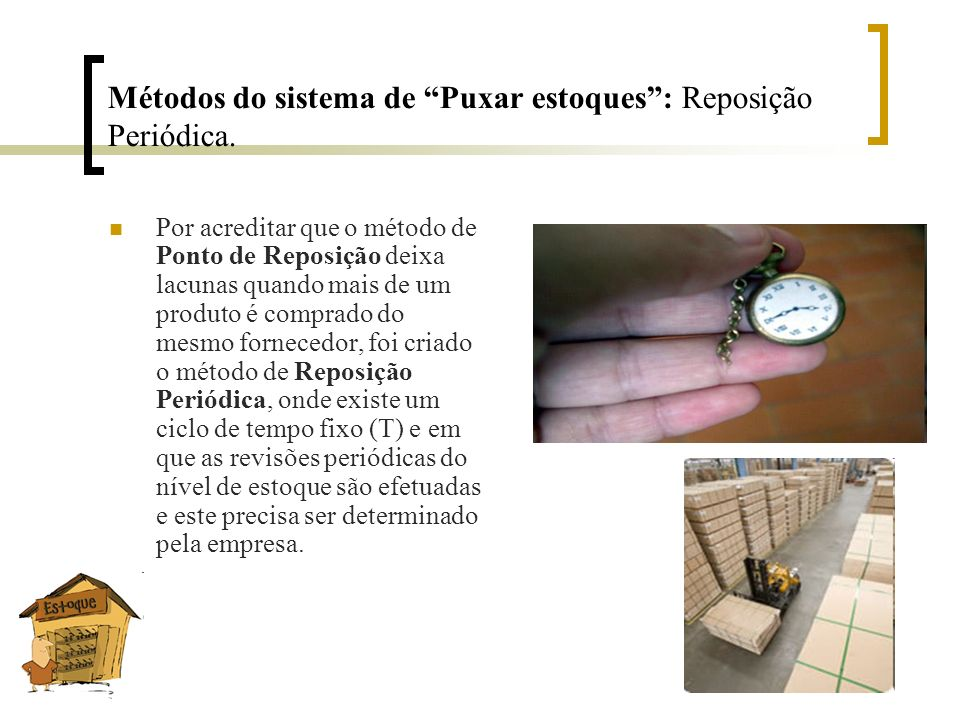 Métodos do sistema de Puxar estoques : Reposição Periódica.