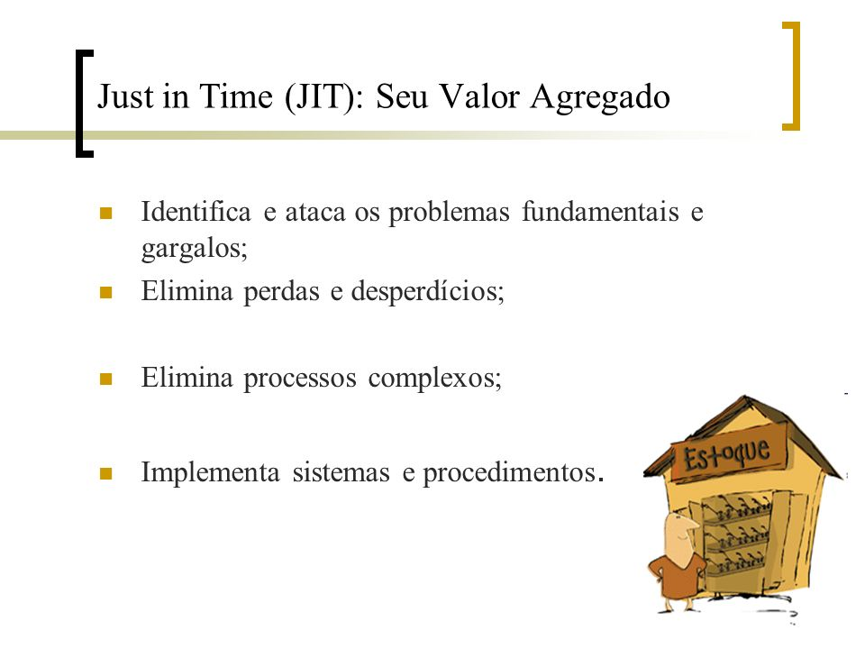 Just in Time (JIT): Seu Valor Agregado