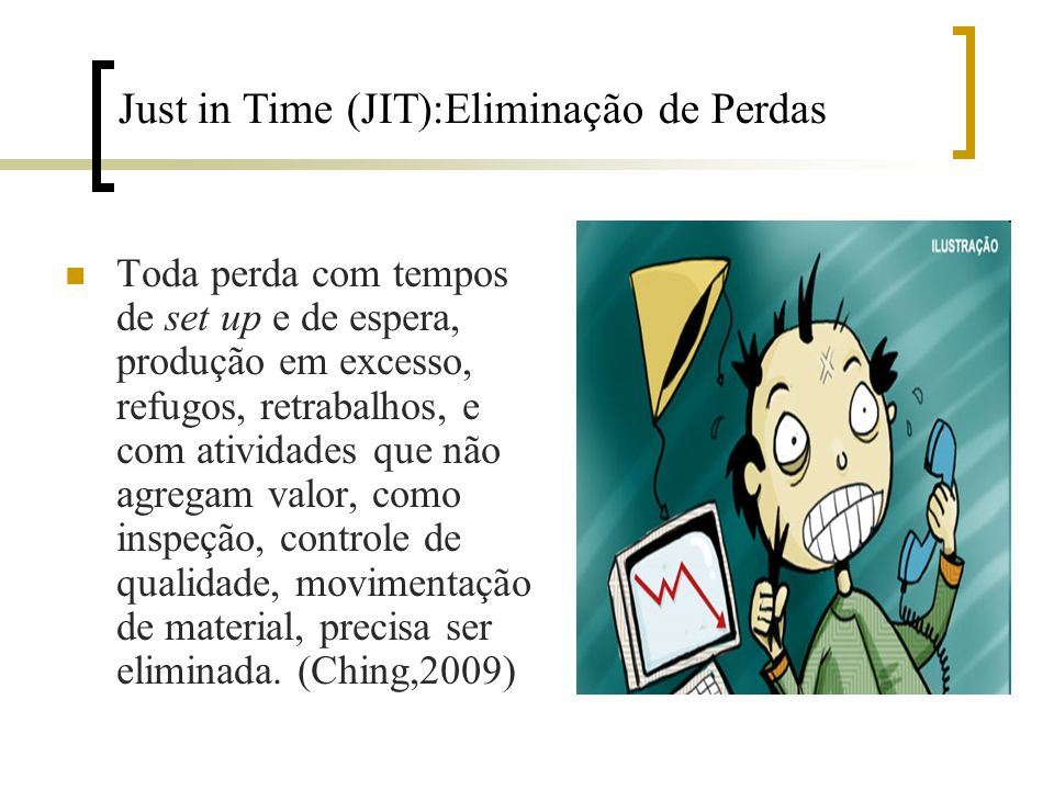 Just in Time (JIT):Eliminação de Perdas