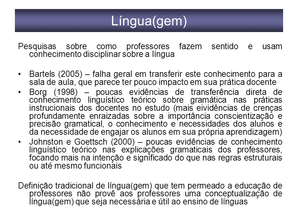 Língua(gem) Pesquisas sobre como professores fazem sentido e usam conhecimento disciplinar sobre a língua.