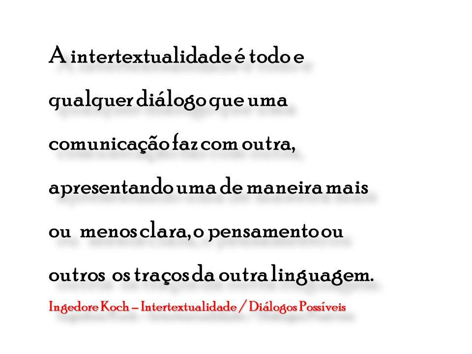 A intertextualidade é todo e qualquer diálogo que uma