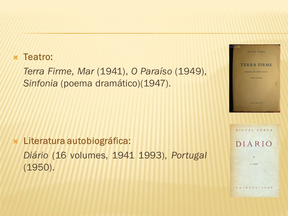 Teatro: Terra Firme, Mar (1941), O Paraíso (1949), Sinfonia (poema dramático)(1947). Literatura autobiográfica: