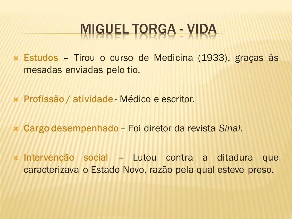 MIGUEL TORGA - VIDA Estudos – Tirou o curso de Medicina (1933), graças às mesadas enviadas pelo tio.