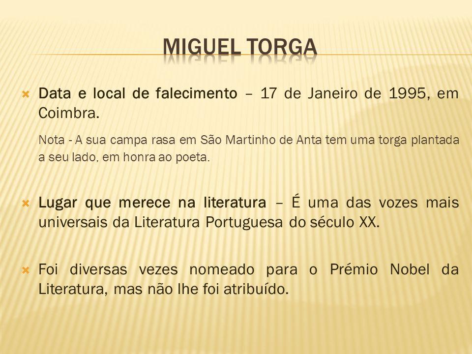 MIGUEL TORGA Data e local de falecimento – 17 de Janeiro de 1995, em Coimbra.