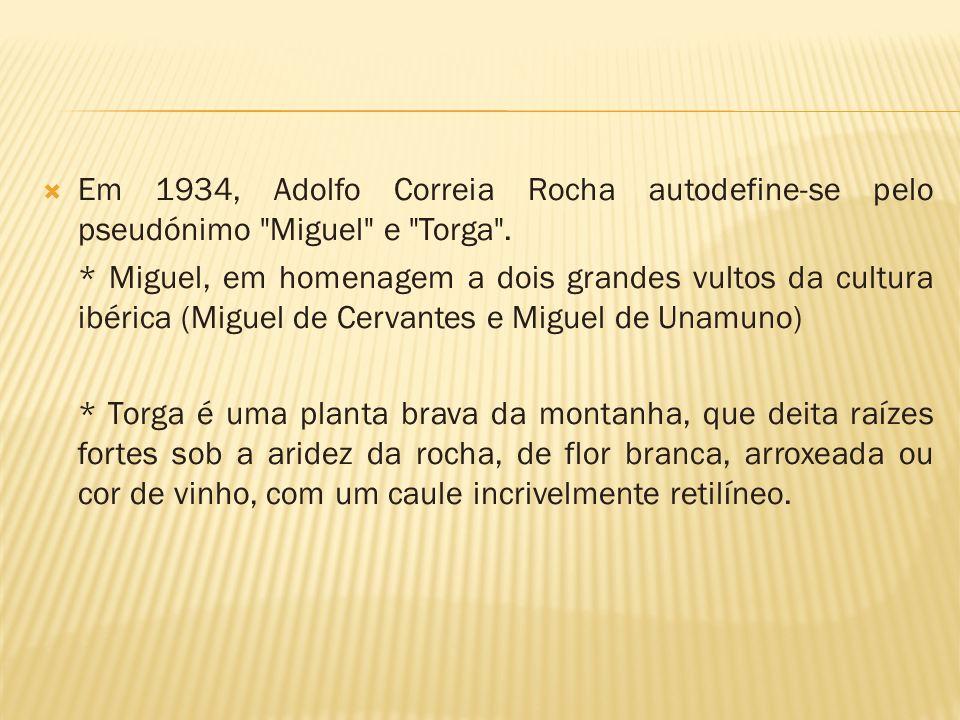 Em 1934, Adolfo Correia Rocha autodefine-se pelo pseudónimo Miguel e Torga .