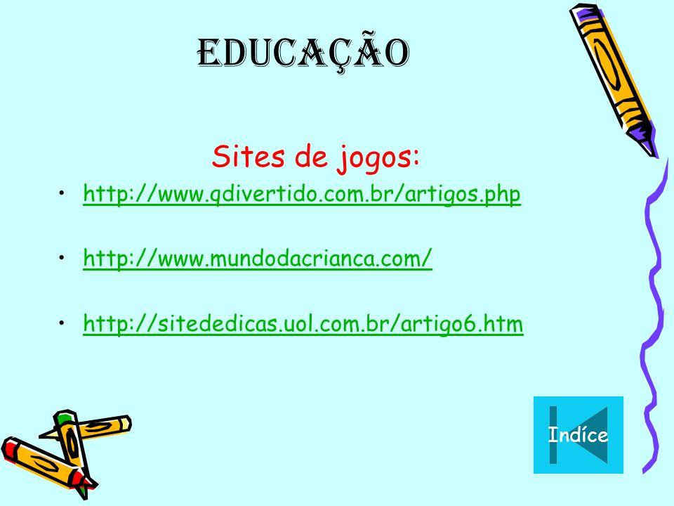 Educação Sites de jogos: http://www.qdivertido.com.br/artigos.php