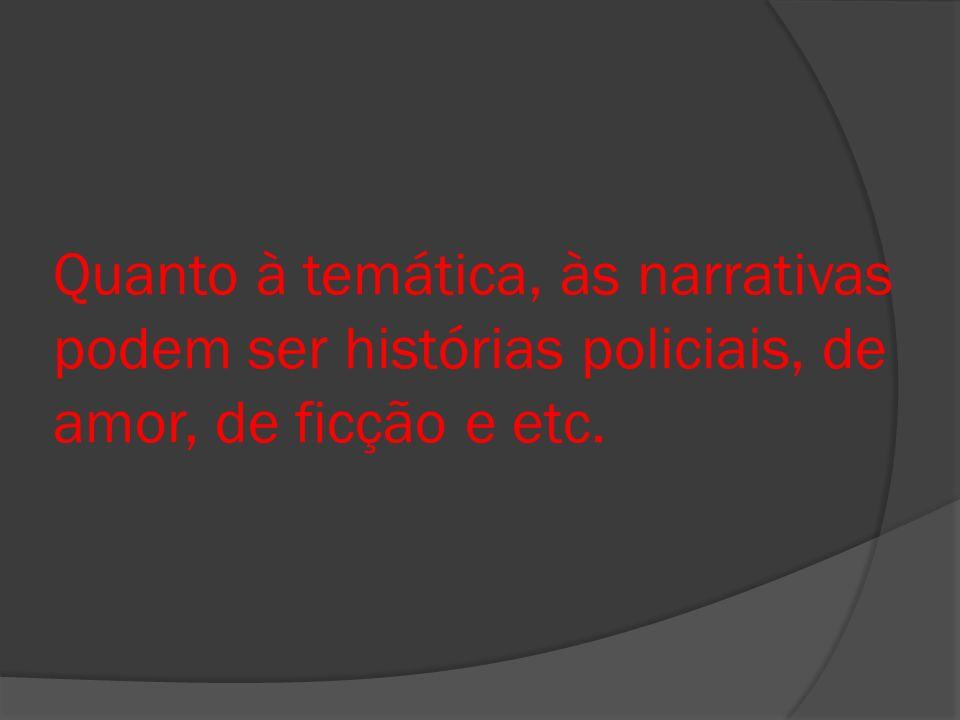 Quanto à temática, às narrativas podem ser histórias policiais, de amor, de ficção e etc.