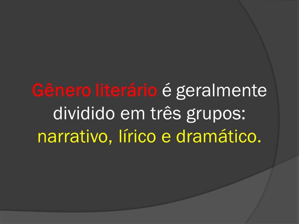 Gênero literário é geralmente dividido em três grupos: narrativo, lírico e dramático.