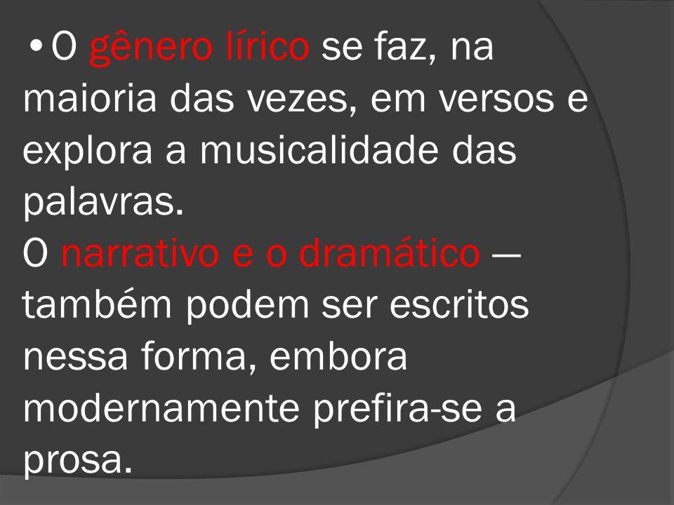 O gênero lírico se faz, na maioria das vezes, em versos e explora a musicalidade das palavras.