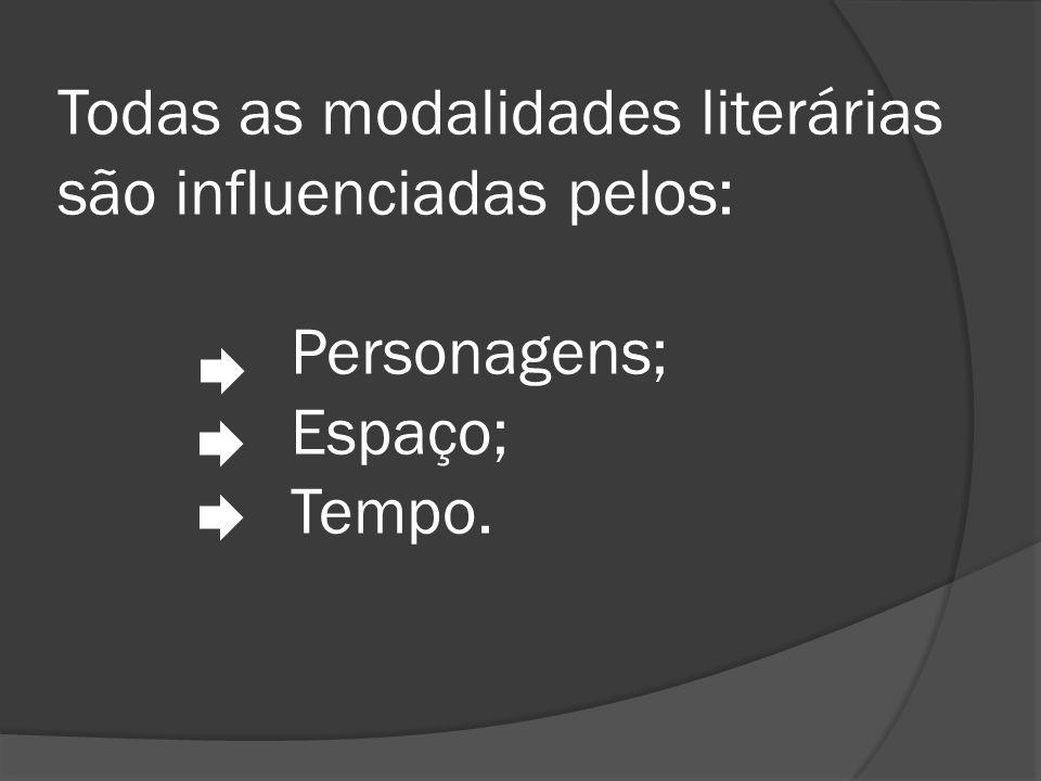 Todas as modalidades literárias são influenciadas pelos: Personagens; Espaço; Tempo.