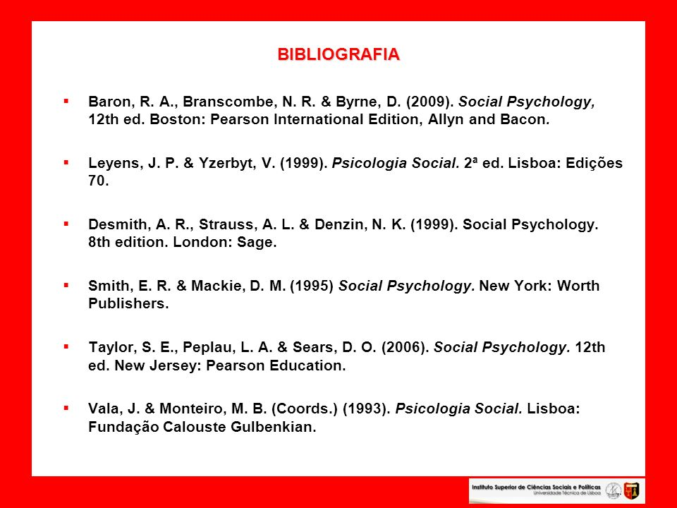BIBLIOGRAFIA Baron, R. A., Branscombe, N. R. & Byrne, D. (2009). Social Psychology, 12th ed. Boston: Pearson International Edition, Allyn and Bacon.