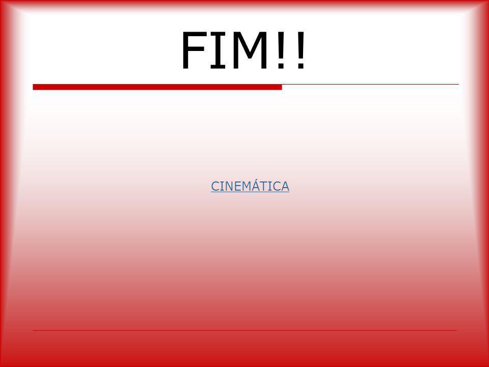 FIM!! CINEMÁTICA