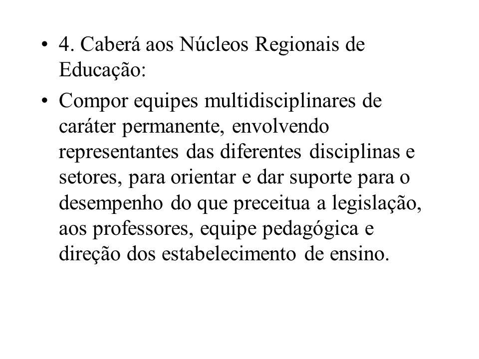 4. Caberá aos Núcleos Regionais de Educação: