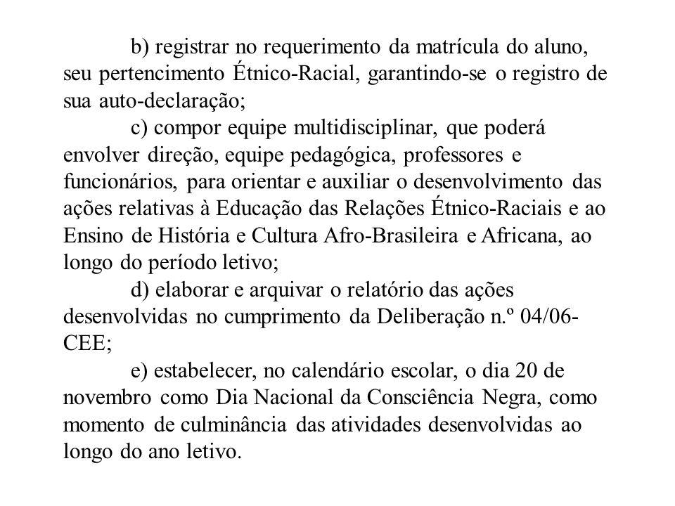 b) registrar no requerimento da matrícula do aluno, seu pertencimento Étnico-Racial, garantindo-se o registro de sua auto-declaração;
