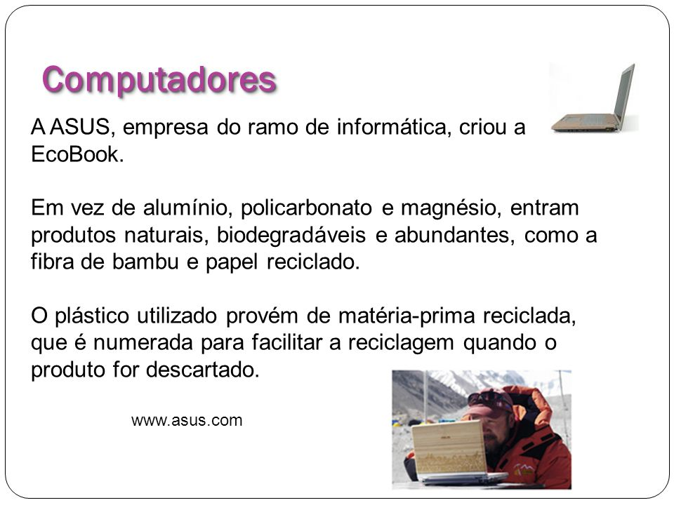 Computadores A ASUS, empresa do ramo de informática, criou a EcoBook.