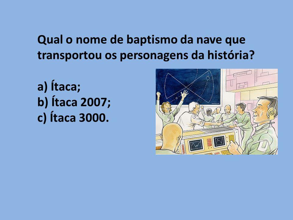 Qual o nome de baptismo da nave que transportou os personagens da história