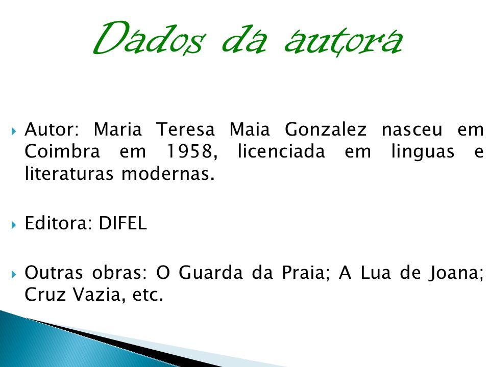 Dados da autoraAutor: Maria Teresa Maia Gonzalez nasceu em Coimbra em 1958, licenciada em linguas e literaturas modernas.