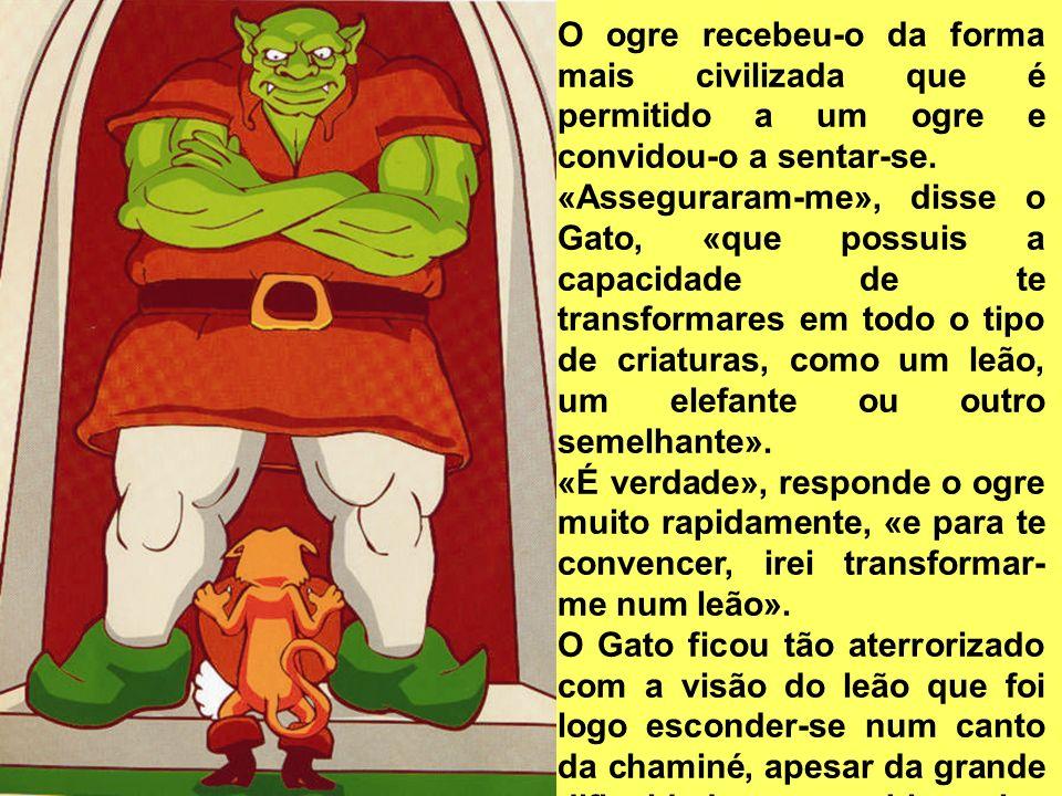 O ogre recebeu-o da forma mais civilizada que é permitido a um ogre e convidou-o a sentar-se.