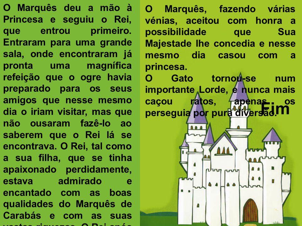 O Marquês deu a mão à Princesa e seguiu o Rei, que entrou primeiro